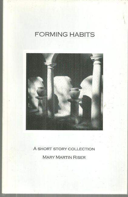 Forming Habits a Short Story Collection by Mary Martin Riser 1999 1st edition