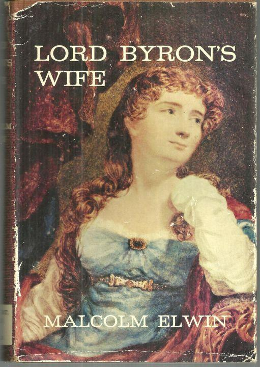 Lord Byron's Wife by Malcom Elwin 1963 1st edition with Dust Jacket