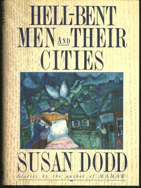 Hell-Bent Men and Their Cities Stories by Susan Dodd 1990 1st edition with DJ