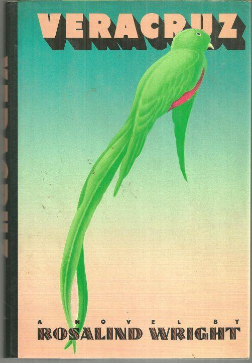 Veracruz a Novel by Rosalind Wright 1986 1st edition with Dust Jacket