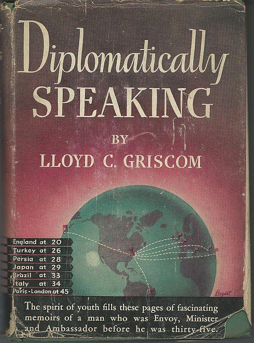 Diplomatically Speaking by Lloyd Griscom 1940 1st edition with Dust Jacket