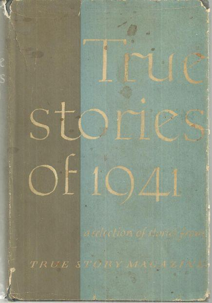 True Stories of 1941 Edited by Robert Ballou 1941 1st edition From True Magazine