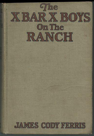X Bar X Boys on the Ranch by James Cody Ferris Illustrated by Walter S. Rogers