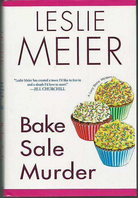 Bake Sale Murder by Leslie Meier A Lucy Stone Cozy Mystery #13 1st edition DJ