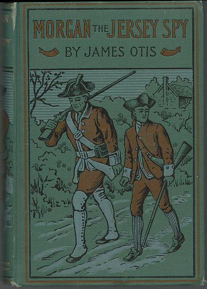 Morgan, the Jersey Spy by James Otis 1899 Illustrated Vintage Historical Fiction