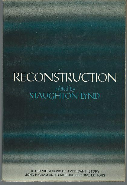Reconstruction Edited by Staughton Lynd Interpretations of American History 1967