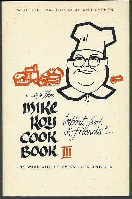 Mike Roy Cook Book III About Food and Friends 1974 Illustrated by Allan Cameron