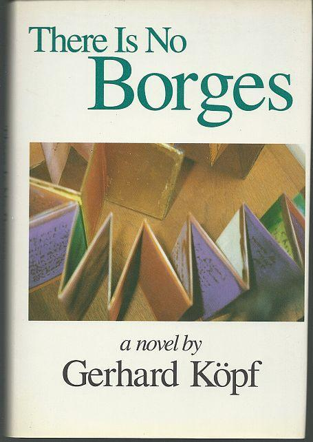 There Is No Borges by Gerhard Kopf 1993 1st edition Novel with Dust Jacket