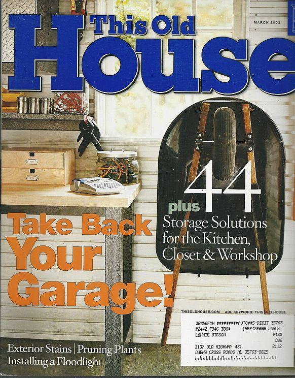 This Old House Magazine March 2003 Take Back Your Garage/Pruning/Floodlights