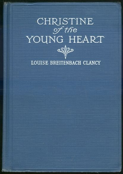 Christine of the Young Heart by Louise Clancy 1920 1st Edition