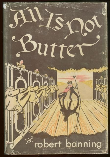 All is Not Butter by Robert Banning 1st edition w/DJ