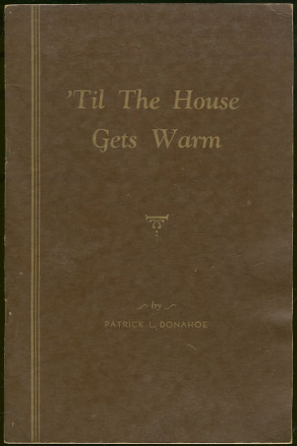 Till the House Gets Warm by Patrick Donahoe Signed 1956