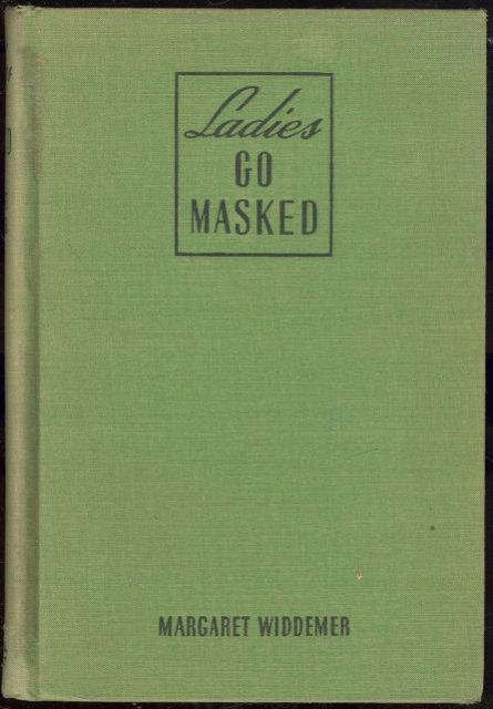 Ladies Go Masked by Margaret Widdemer 1939 1st edition