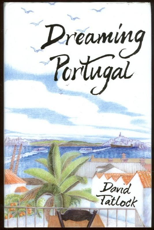 Dreaming Portugal by David Tatlock 2004 1st edition with Dust Jacket Illustrated