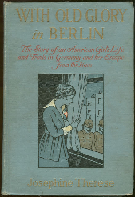 With Old Glory in Berlin by Josephine Therese 1918 1st edition