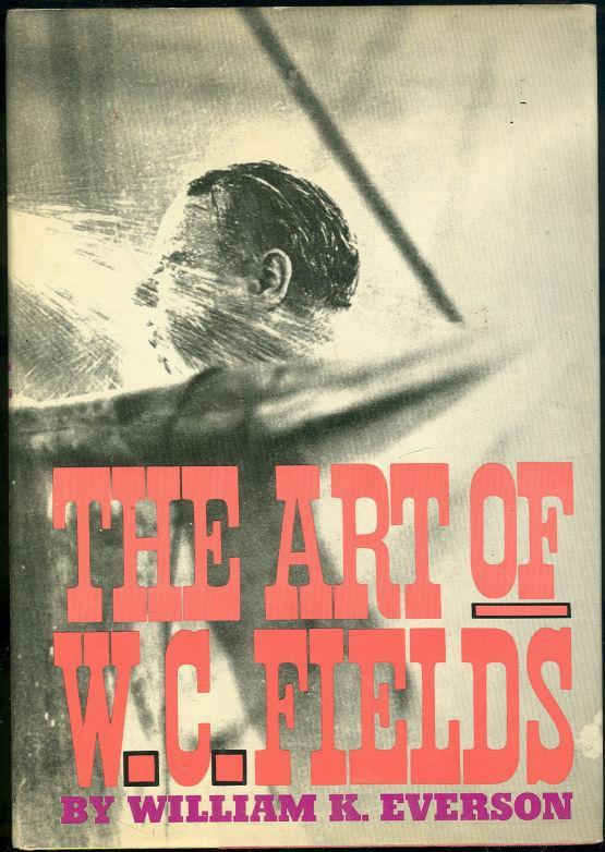 Art of W.C. Fields by William Everson 1967 Illustrated with Dust Jacket