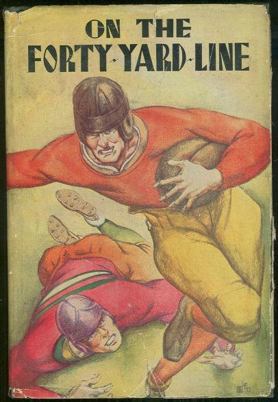 On the Forty Yard Line by Jack Wright 1932 Football Story with Dust Jacket