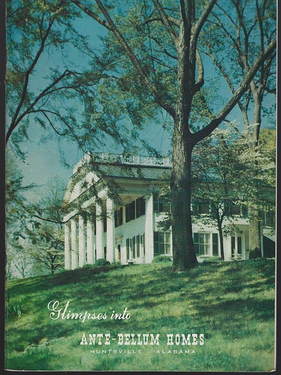 Glimpses Into Ante-Bellum Homes of Historic Huntsville Alabama Illustrated 1976