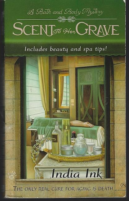 Scent to Her Grave by India Ink A Bath and Body Cozy Mystery #1 2005 1st ed