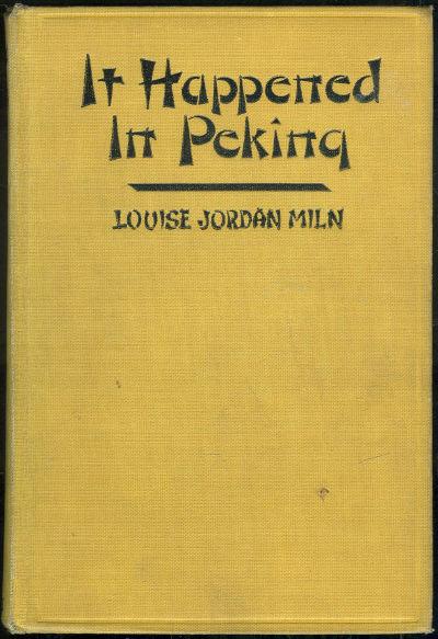 It Happened in Peking by Louise Jordon Miln 1926 1st ed