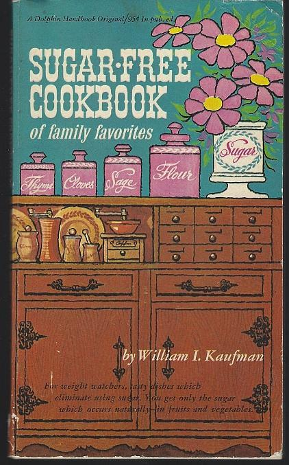 Sugar-Free Cookbook of Family Favorites by William Kaufman Illustrated 1965