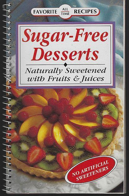 Sugar Free Desserts Naturally Sweetened with Fruits and Juices 2002 Recipes