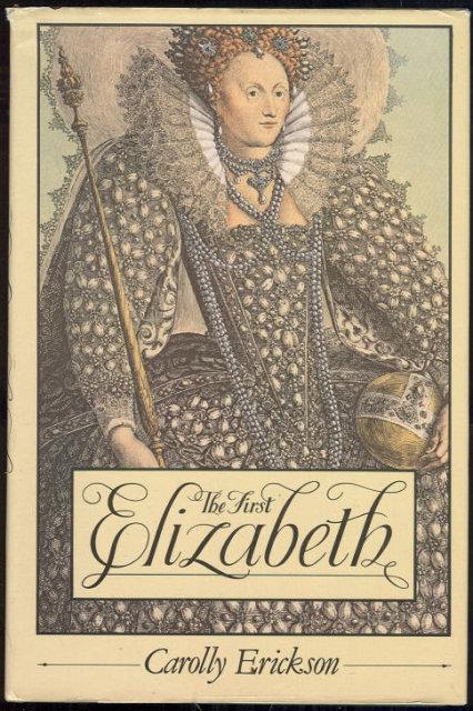 First Elizabeth by Carolly Erickson 1983 Biography DJ