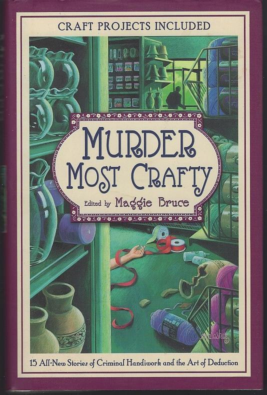 Murder Most Crafty edited by Maggie Bruce 2005 1st edition with Dust Jacket