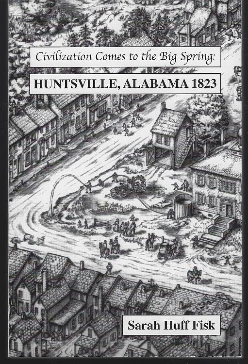 Civilization Comes to the Big Spring Huntsville, Alabama 1823 by Sarah Huff Fisk