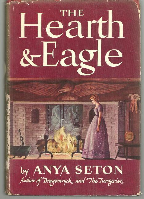 Hearth and the Eagle by Anya Seton 1948 Historical Novel With Dust Jacket