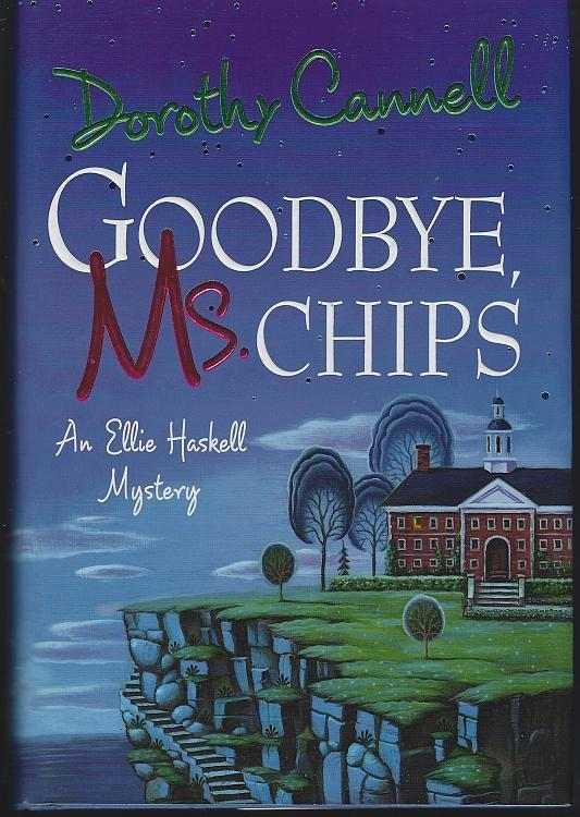 Goodbye, Ms. Chips by Dorothy Cannell An Ellie Haskell Cozy Mystery #13 1st ed