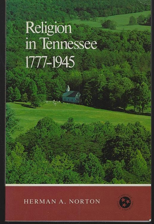 Religion in Tennessee, 1777-1945 by Herman Norton 1981 1st edition Illustrated