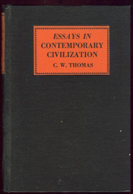 Essays in Contemporary Civilization Edited by C. W. Thomas 1931 1st edition