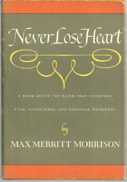 Never Lose Heart by Max Merritt Morrison 1964 1st ed DJ