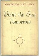 Point the Sun Tomorrow Signed by Gertrude May Lutz 1956