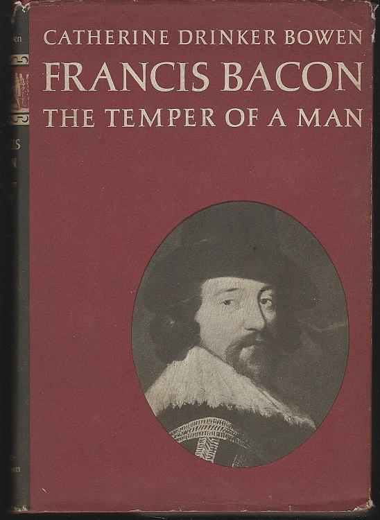 Francis Bacon the Temper of a Man by Catherine Drinker Bowen 1963 1st edition DJ