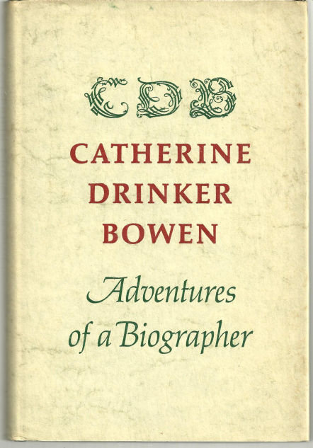 Adventures of a Biographer by Catherine Bowen Drinker