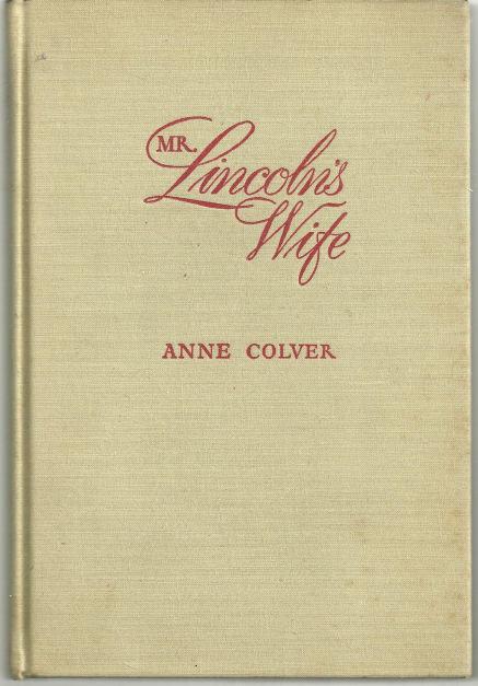 Mr. Lincoln's Wife by Ann Colver 1943 Bio Novel