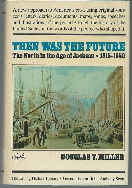 Then Was the Future the North in the Age of Jackson, 1815-1850 by Douglas Miller