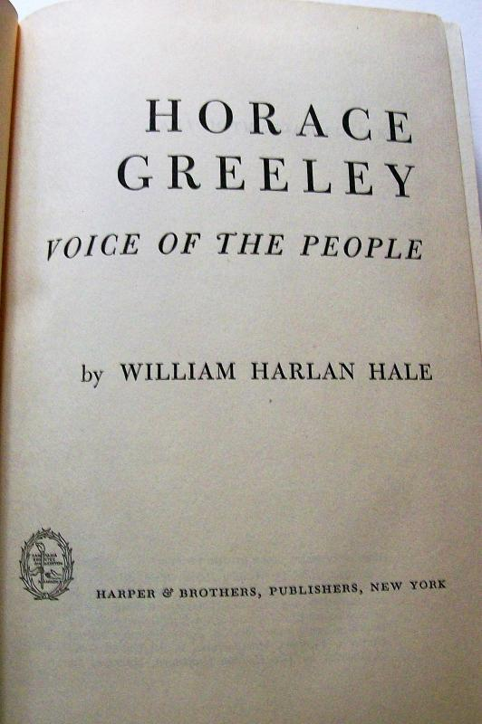 Vintage Book Horace Greeley Voice of the People by Hale 1950