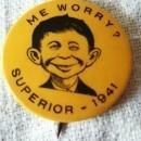 Rare 1941 Alfred E. Newman ME WORRY SUPERIOR Mad Magazine Pin Back MINT