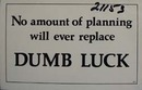 No Amount of Planning Will Replace Dumb Luck PC