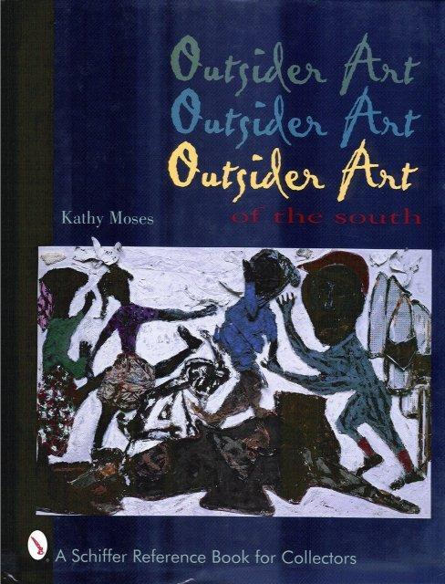OUTSIDER ART OF THE SOUTH by KATHY MOSES (SCHIFFER BOOKS LTD)