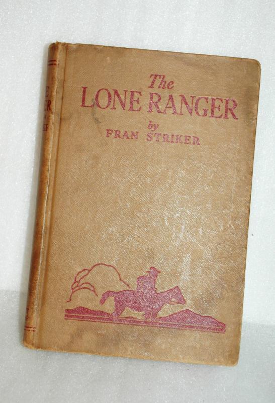 The Lone Ranger - by Frank Striker, Grosset and Dunlap Publishers, 1936, Hardcover