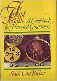 Fast Feasts: A Cookbook for Hurried Gourmets Hardcover – 1969 by Jack Van Bibber (Author)