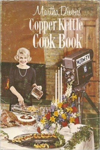 Martha Dixon's Copper Kettle Cook Book Hardcover – December 1, 1963