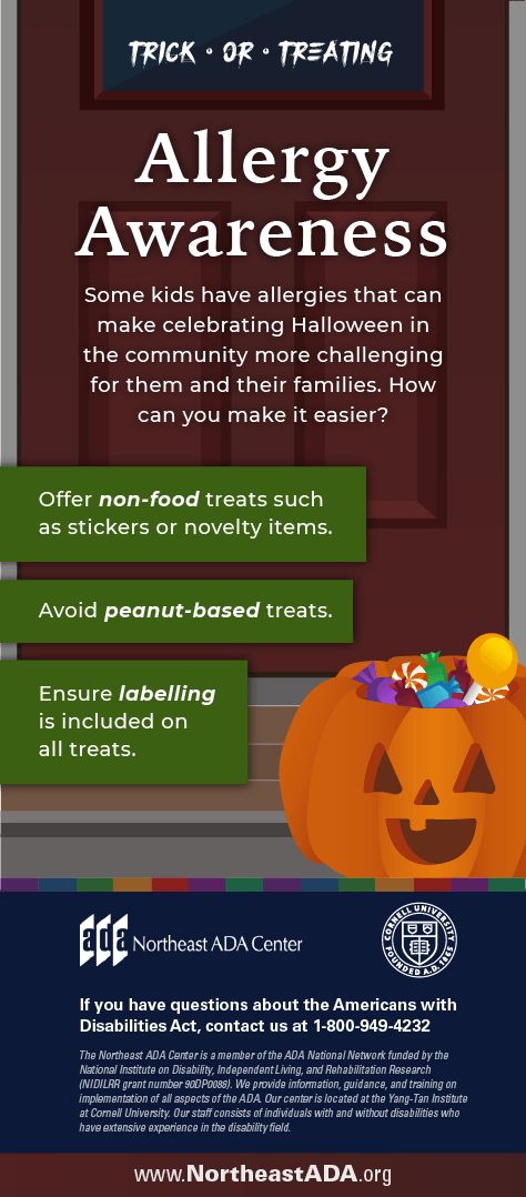 Infographic titled 'Trick-or-Treating: Allergy Awareness' featuring a carved pumpkin in front of a door. Some kids have allergies that can make celebrating Halloween in the community more challenging for them and their families. How can you make it easier? Offer non-food treats such as stickers or novelty items. Avoid peanut-based treats. Ensure labeling is included on all treats. If you have questions about the Americans with Disabilities Act, contact us at 1-800-949-4232