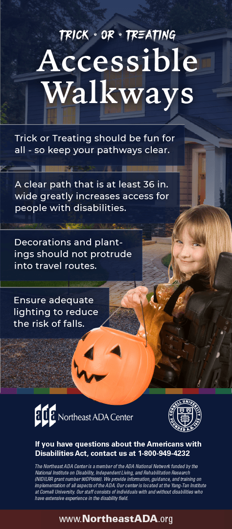Infographic titled 'Trick or Treating: Accessible Walkways' featuring a smiling girl with a pumpkin basket for candy. Trick or Treating should be fun for all - so keep your pathways clear. A clear path that is at least 36 inches wide greatly increases access for people with disabilities. Decorations and plantings should not protrude into travel routes. Ensure adequate lighting to reduce the risk of falls. If you have any questions about the Americans with Disabilities Act, contact us at 1-800-949-4232