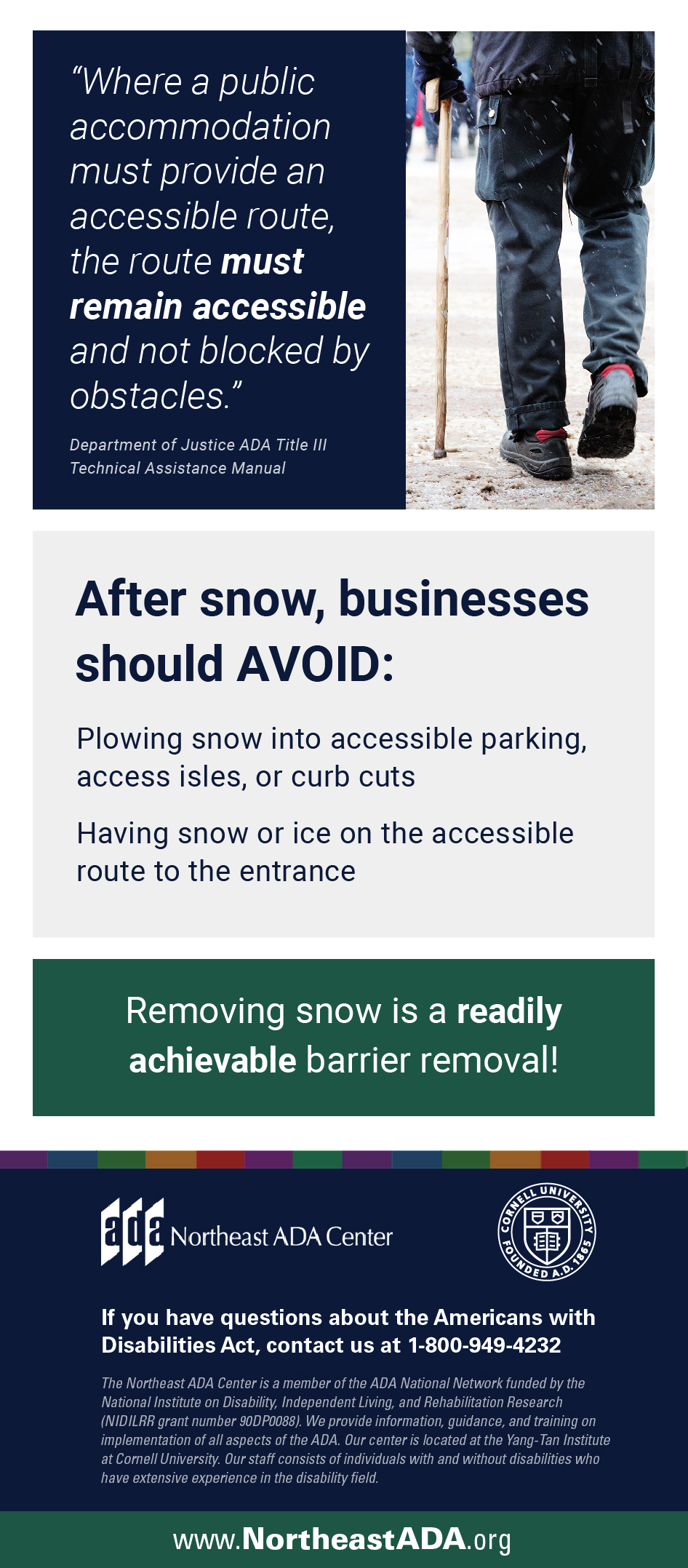 Infographic titled 'Snow Removal for Business Owners' featuring a man walking through the snow with a cane.  'Where a public accommodation must provide an accessible route, the route must remain accessible and not blocked by obstacles' - Department of Justice ADA Title III Technical Assistance Manual  After snow, businesses should AVOID: Plowing snow into accessible parking, access isles, or curb cuts. Having snow or ice on the accessible route to the entrance.  Removing snow is a readily achievable barrier removal  If you have questions about the Americans with Disabilities Act, contact the Northeast ADA Center at 1-800-949-4232