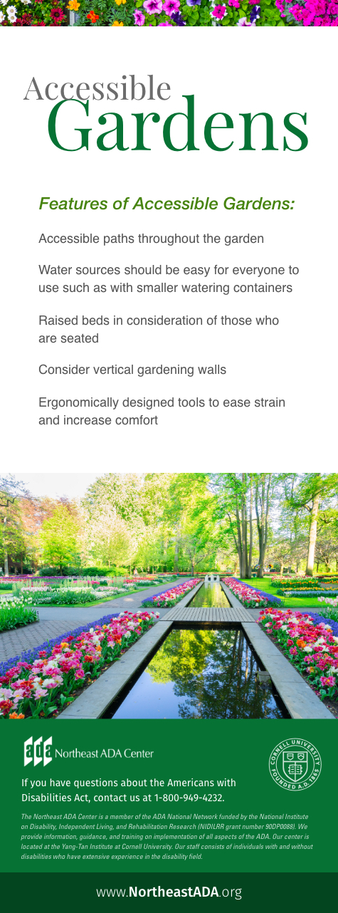Infographic titled 'Accessible Gardens.' Features of accessible gardens: Accessible paths throughout the garden. Water sources should be easy for everyone to use such as with smaller watering containers. Raised beds in consideration of those who are seated. Consider vertical gardening walls. Ergonomically designed tools to ease strain and increase comfort. If you have questions about the Americans with Disabilities Act, contact us at 1-800-949-4232.